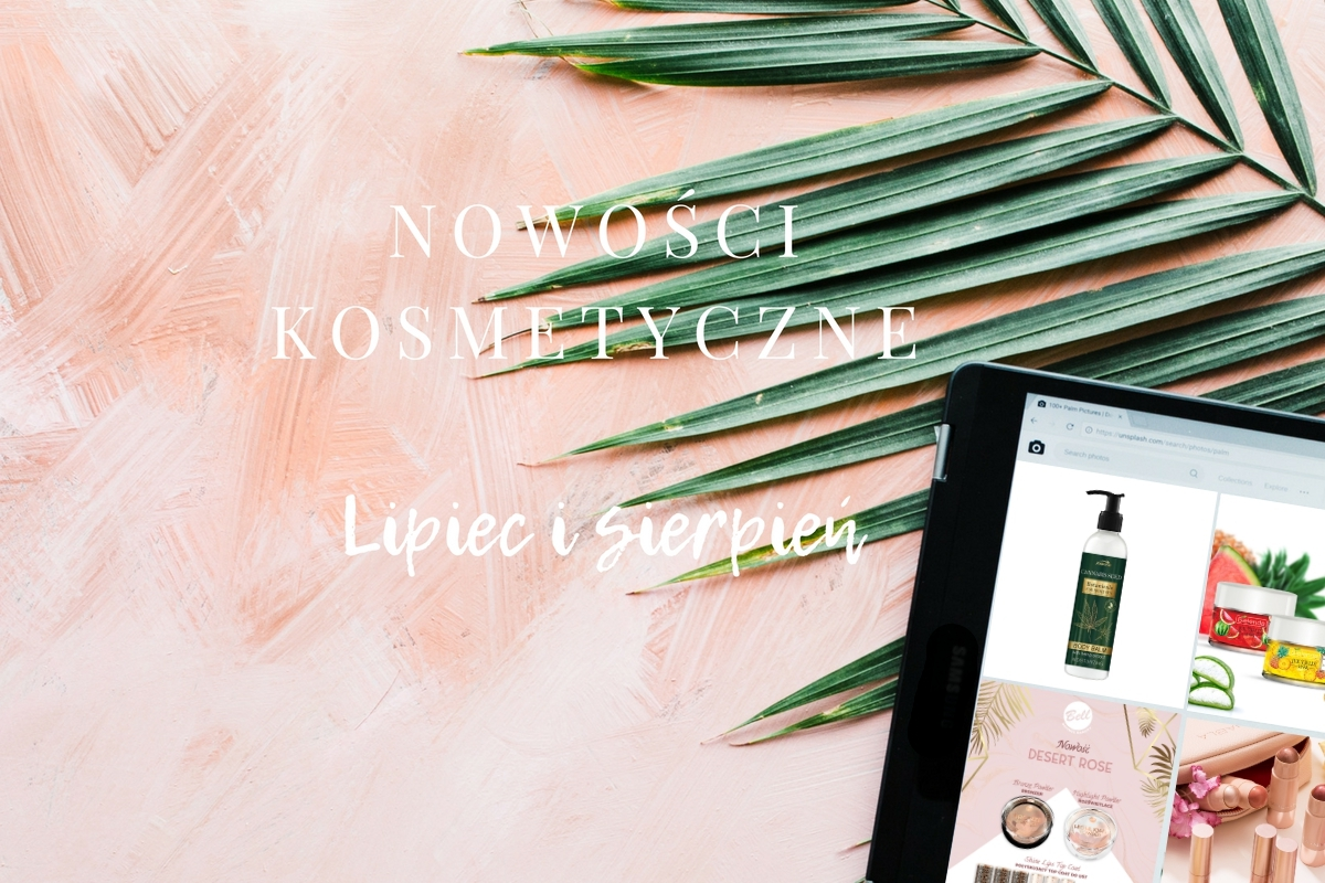 Nowości kosmetyczne lipiec sierpień 2018 blog